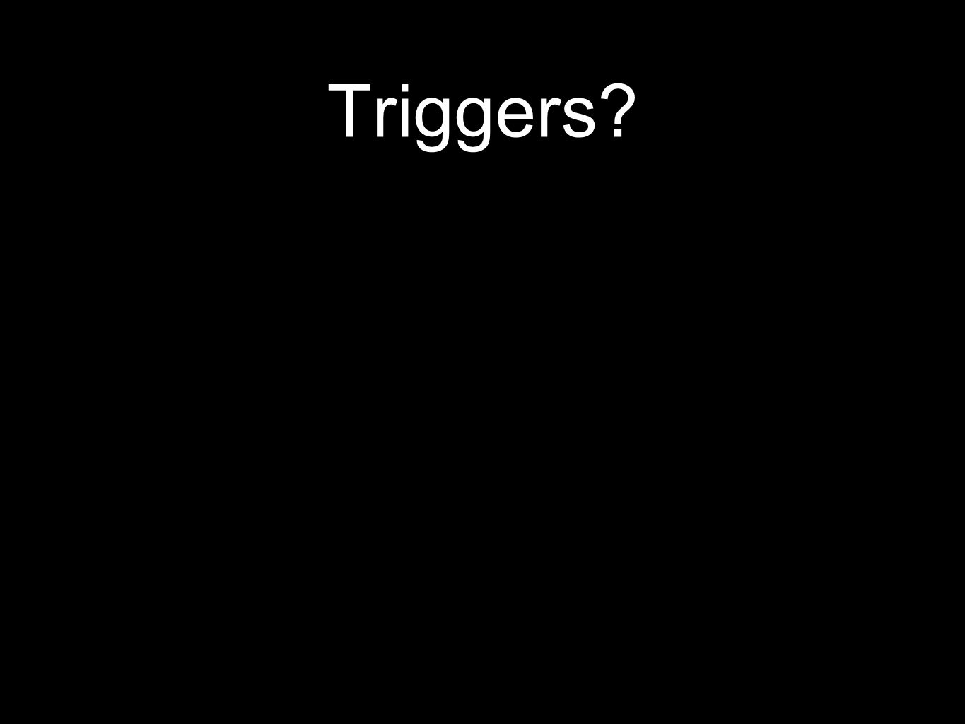 Triggers?