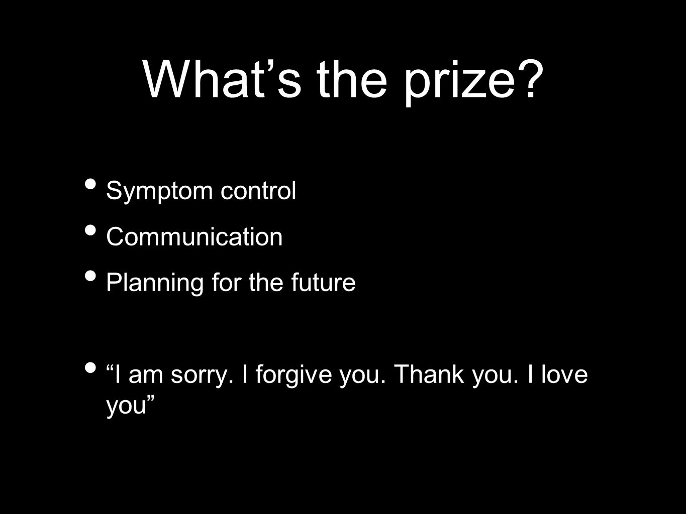 What's the prize. Symptom control Communication Planning for the future I am sorry.