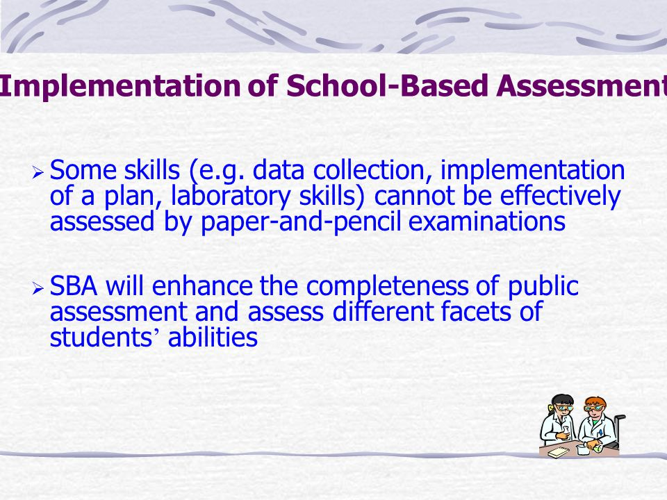 Implementation of School-Based Assessment  Some skills (e.g.