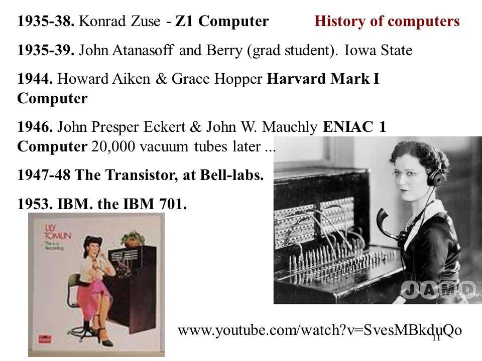 11 1935-38. Konrad Zuse - Z1 Computer 1935-39. John Atanasoff and Berry (grad student).