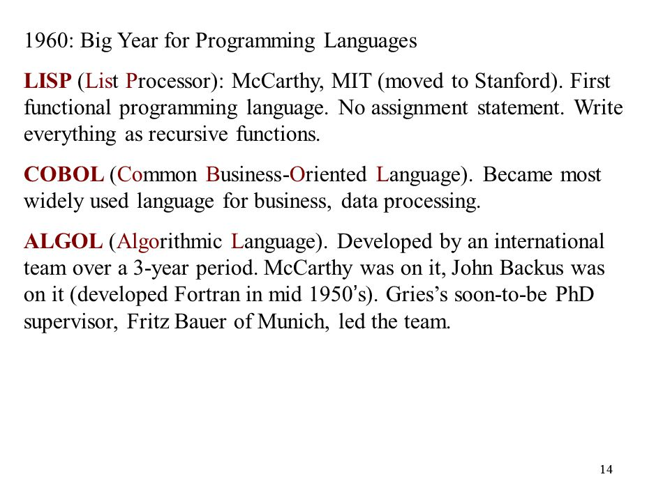 14 1960: Big Year for Programming Languages LISP (List Processor): McCarthy, MIT (moved to Stanford).