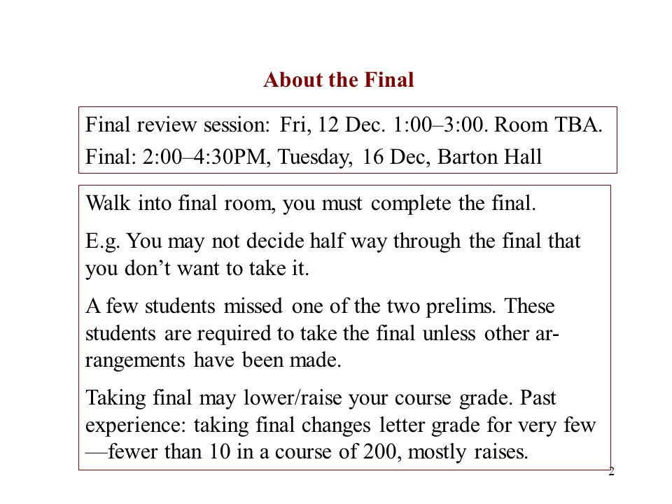 2 About the Final Final review session: Fri, 12 Dec.