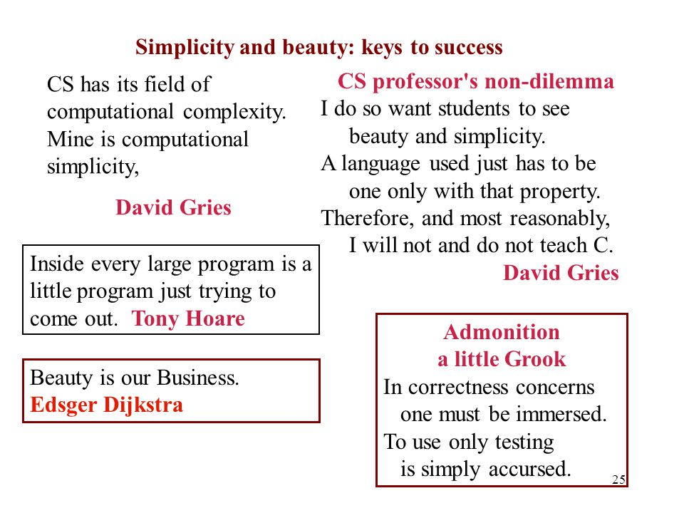 25 Simplicity and beauty: keys to success CS professor s non-dilemma I do so want students to see beauty and simplicity.