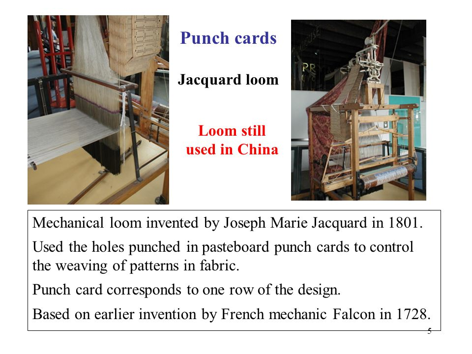 5 Punch cards Mechanical loom invented by Joseph Marie Jacquard in 1801.