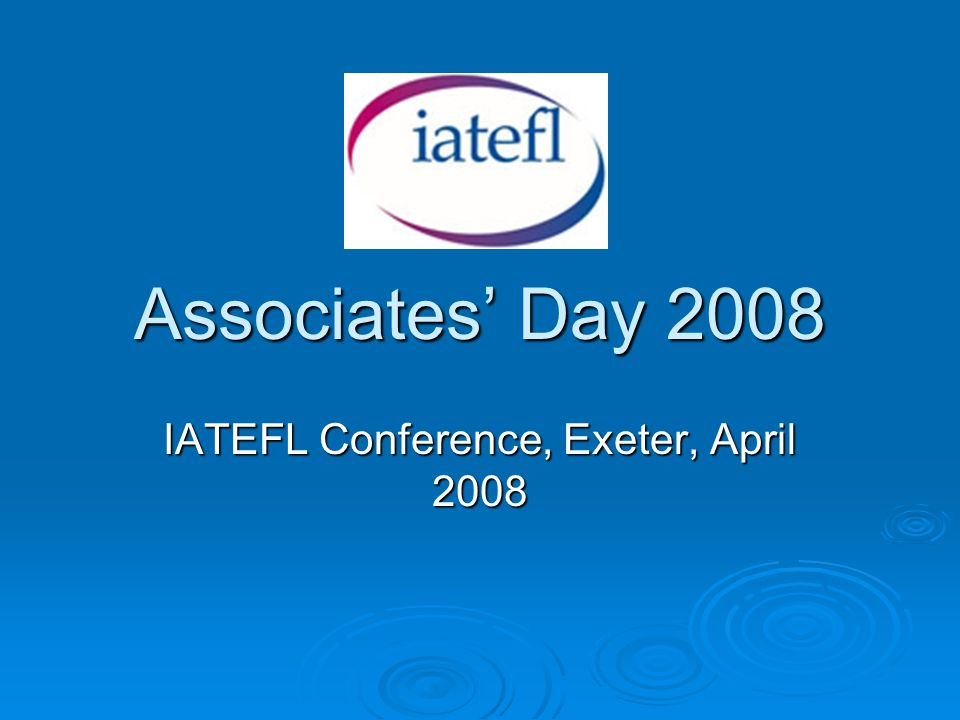 Associates' Day 2008 IATEFL Conference, Exeter, April 2008