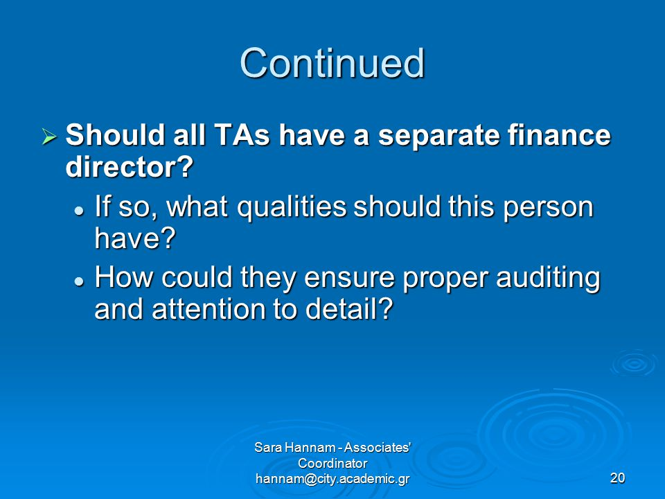 Sara Hannam - Associates Coordinator hannam@city.academic.gr20 Continued  Should all TAs have a separate finance director.