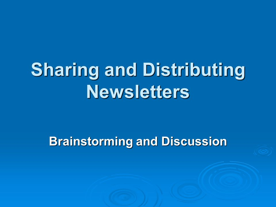 Sharing and Distributing Newsletters Brainstorming and Discussion