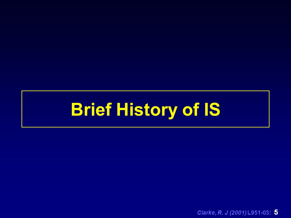 Clarke, R. J (2001) L951-03: 5 Brief History of IS