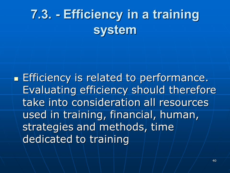 40 7.3. - Efficiency in a training system Efficiency is related to performance.