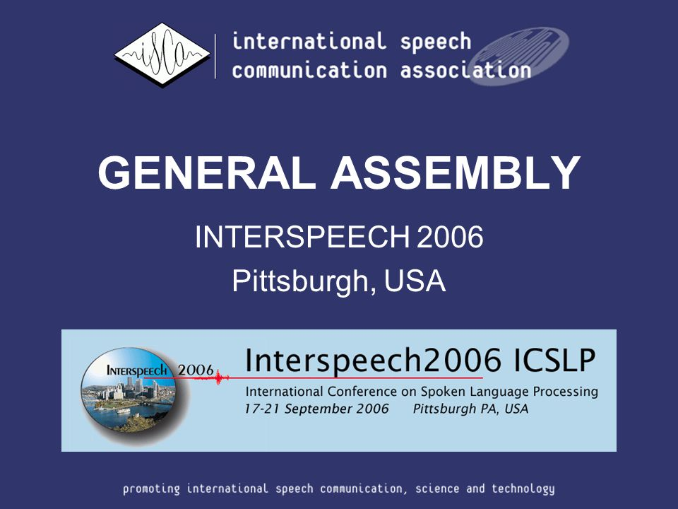 GENERAL ASSEMBLY INTERSPEECH 2006 Pittsburgh, USA