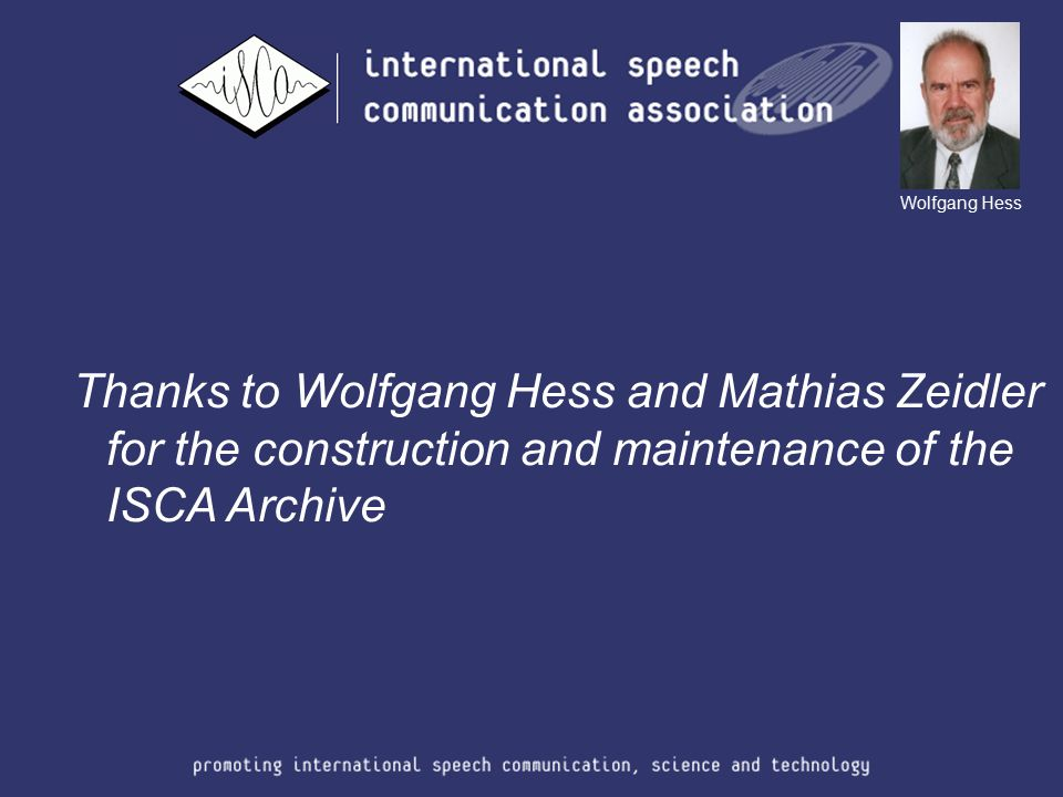 Thanks to Wolfgang Hess and Mathias Zeidler for the construction and maintenance of the ISCA Archive Wolfgang Hess