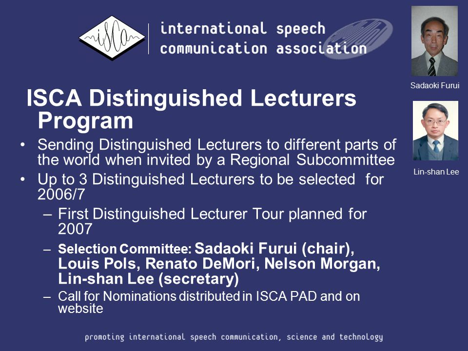 ISCA Distinguished Lecturers Program Sending Distinguished Lecturers to different parts of the world when invited by a Regional Subcommittee Up to 3 D