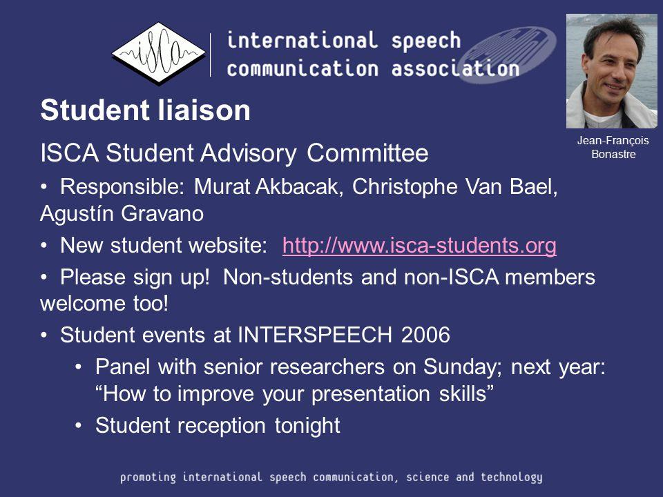 Student liaison ISCA Student Advisory Committee Responsible: Murat Akbacak, Christophe Van Bael, Agustín Gravano New student website: http://www.isca-students.orghttp://www.isca-students.org Please sign up.