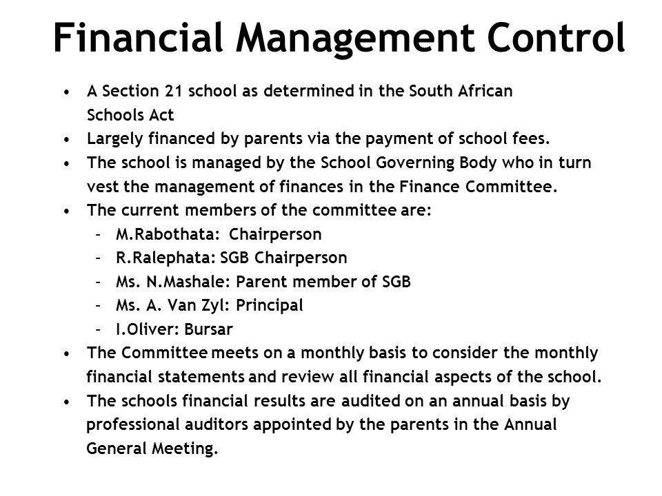 Financial Management Control A Section 21 school as determined in the South African Schools Act Largely financed by parents via the payment of school