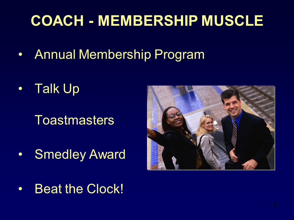9 COACH - MEMBERSHIP MUSCLE Annual Membership Program Talk Up Toastmasters Smedley Award Beat the Clock!