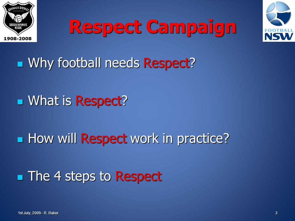 2 Respect Campaign Respect is aimed at helping us all, players, coaches, referees, spectators, to work together to change the negative attitudes and a