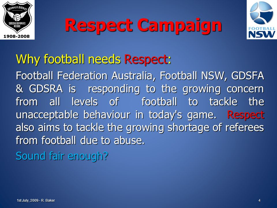 1st July, 2009 - R. Baker3 Respect Campaign Why football needs Respect? Why football needs Respect? What is Respect? What is Respect? How will Respect