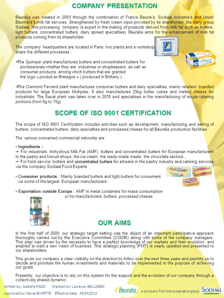 a company from the cooperative group Written by: Isabelle MAZO Checked by: Laurence BELLISSEN Approved by: Xavier BURETTE Effective date: 09/04/2013 3 MANAGEMENT'S COMMITMENT: The mission of Beuralia is to make sure the group maintains profitable opportunities in fat containing products.