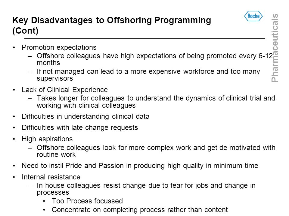 Pharmaceuticals Key Disadvantages to Offshoring Programming (Cont) Promotion expectations –Offshore colleagues have high expectations of being promote