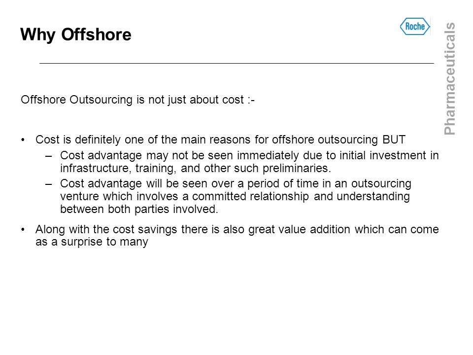 Pharmaceuticals Why Offshore Offshore Outsourcing is not just about cost :- Cost is definitely one of the main reasons for offshore outsourcing BUT –C
