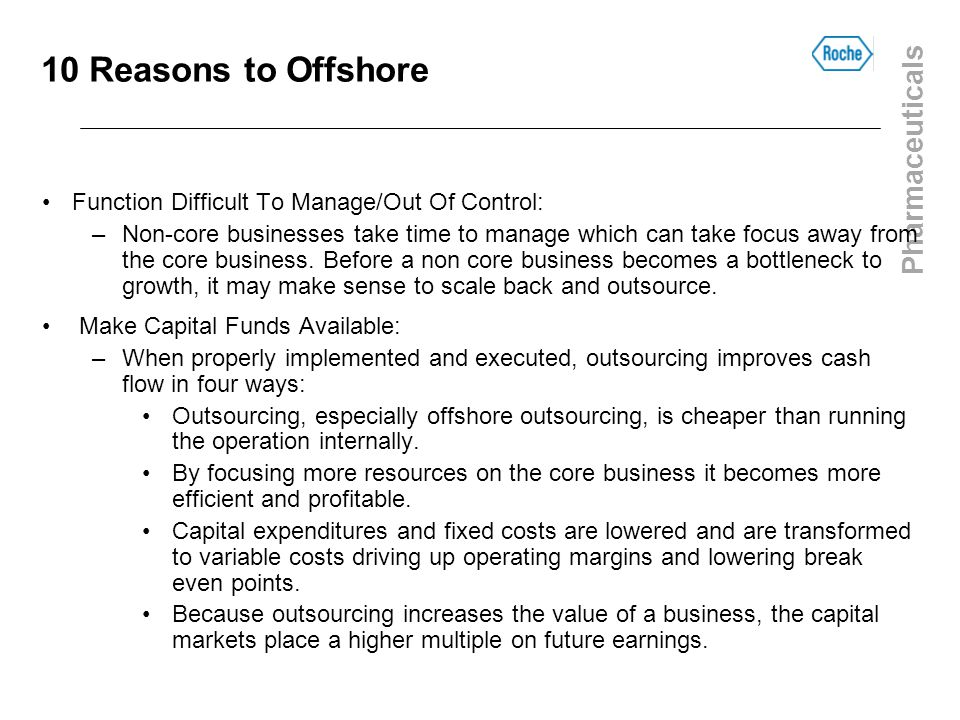 Pharmaceuticals 10 Reasons to Offshore Function Difficult To Manage/Out Of Control: –Non-core businesses take time to manage which can take focus away