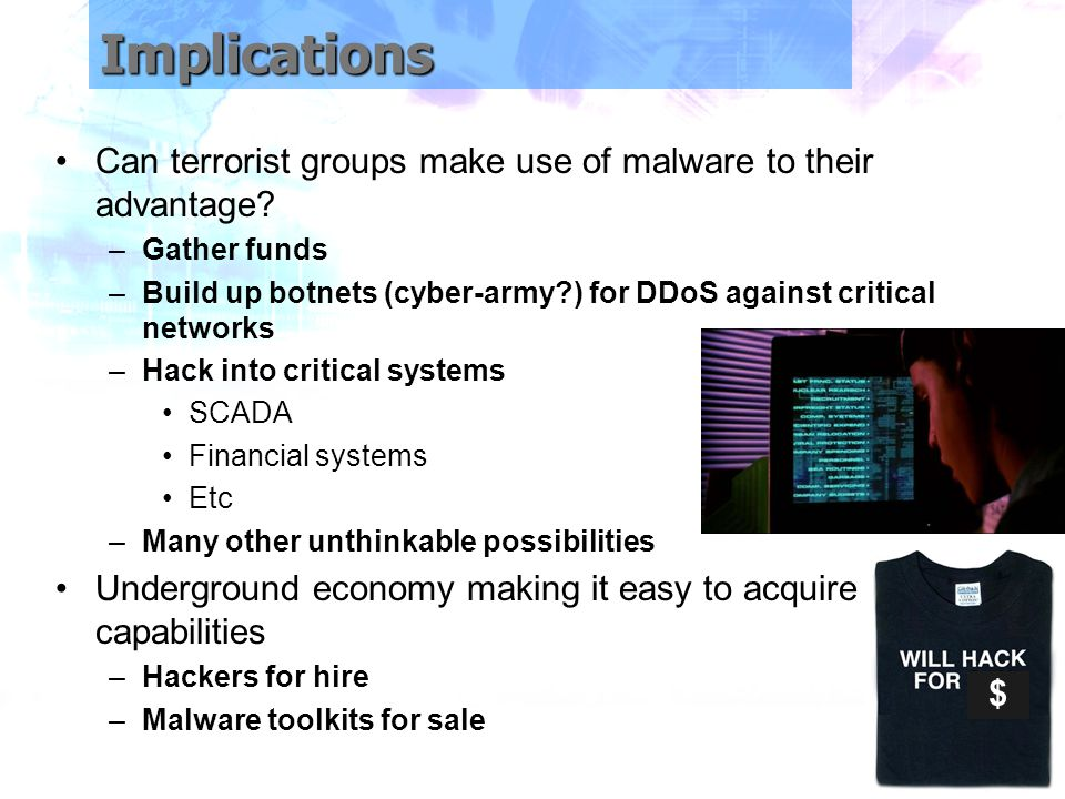 Implications Can terrorist groups make use of malware to their advantage.