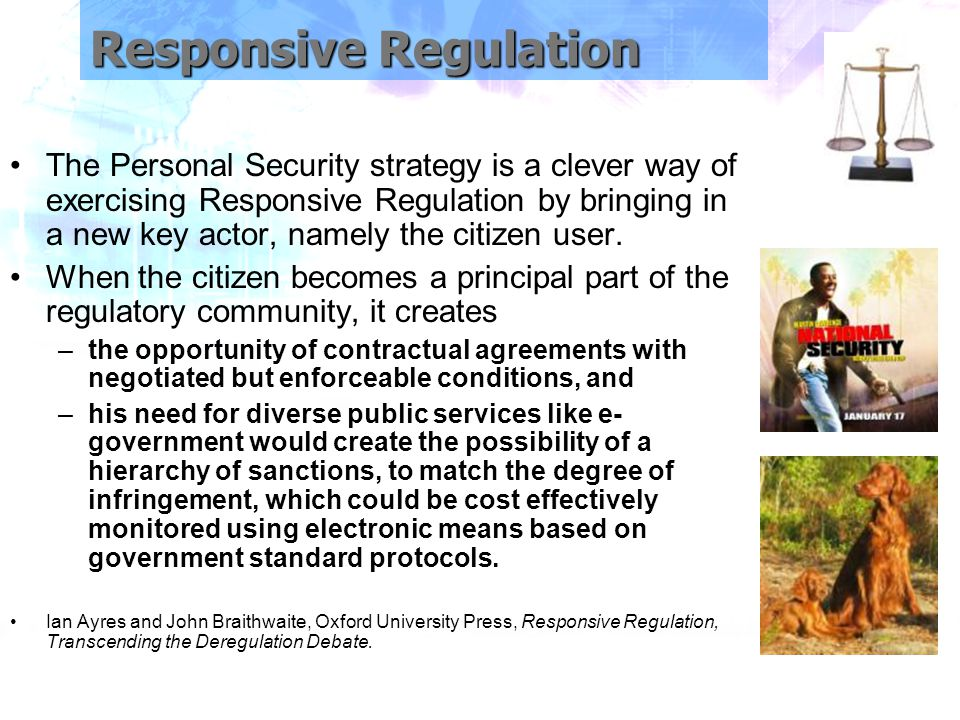 Responsive Regulation The Personal Security strategy is a clever way of exercising Responsive Regulation by bringing in a new key actor, namely the citizen user.