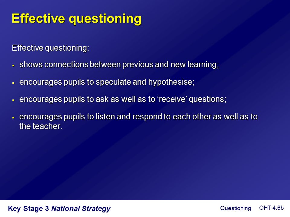 Key Stage 3 National Strategy  shows connections between previous and new learning;  encourages pupils to speculate and hypothesise;  encourages pu