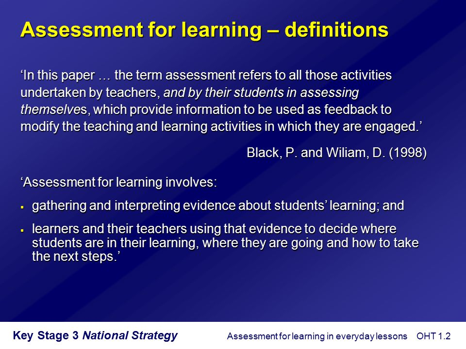 Key Stage 3 National Strategy Assessment for learning – definitions 'In this paper … the term assessment refers to all those activities undertaken by
