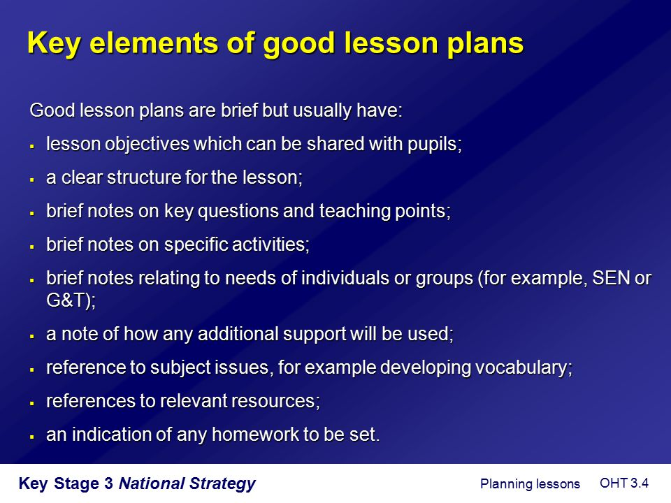 Key Stage 3 National Strategy Key elements of good lesson plans Good lesson plans are brief but usually have:  lesson objectives which can be shared