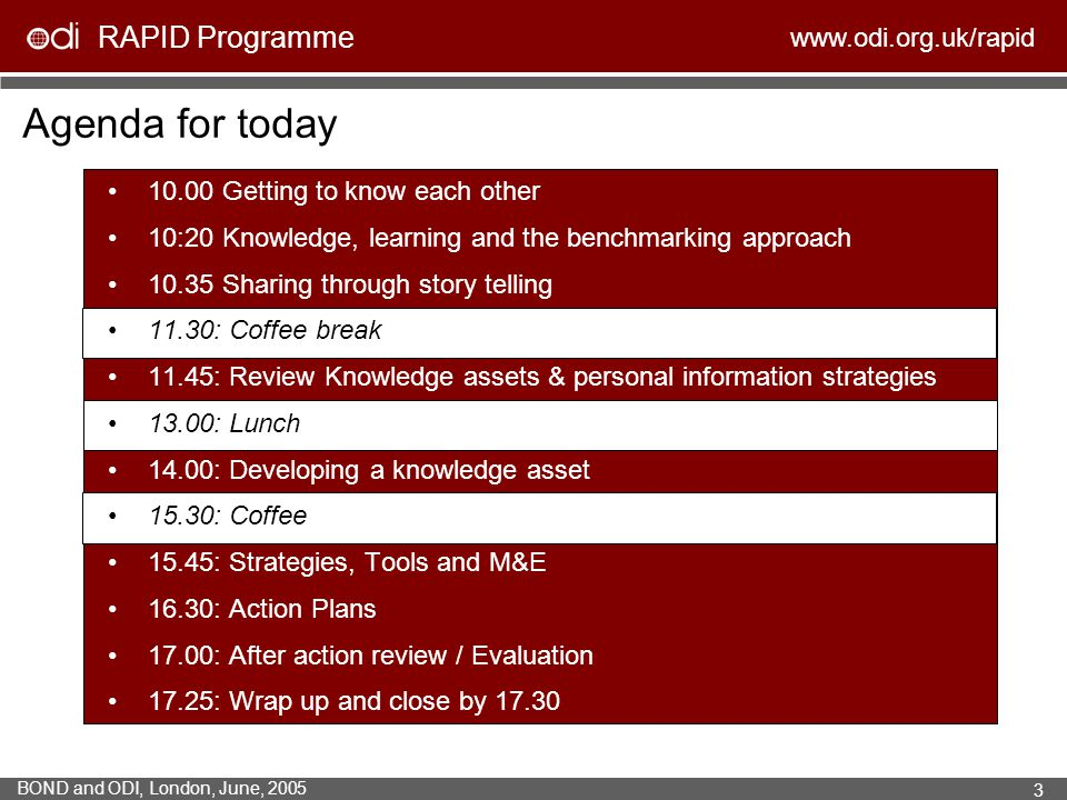 RAPID Programme www.odi.org.uk/rapid BOND and ODI, London, June, 2005 3 Agenda for today 10.00 Getting to know each other 10:20 Knowledge, learning an