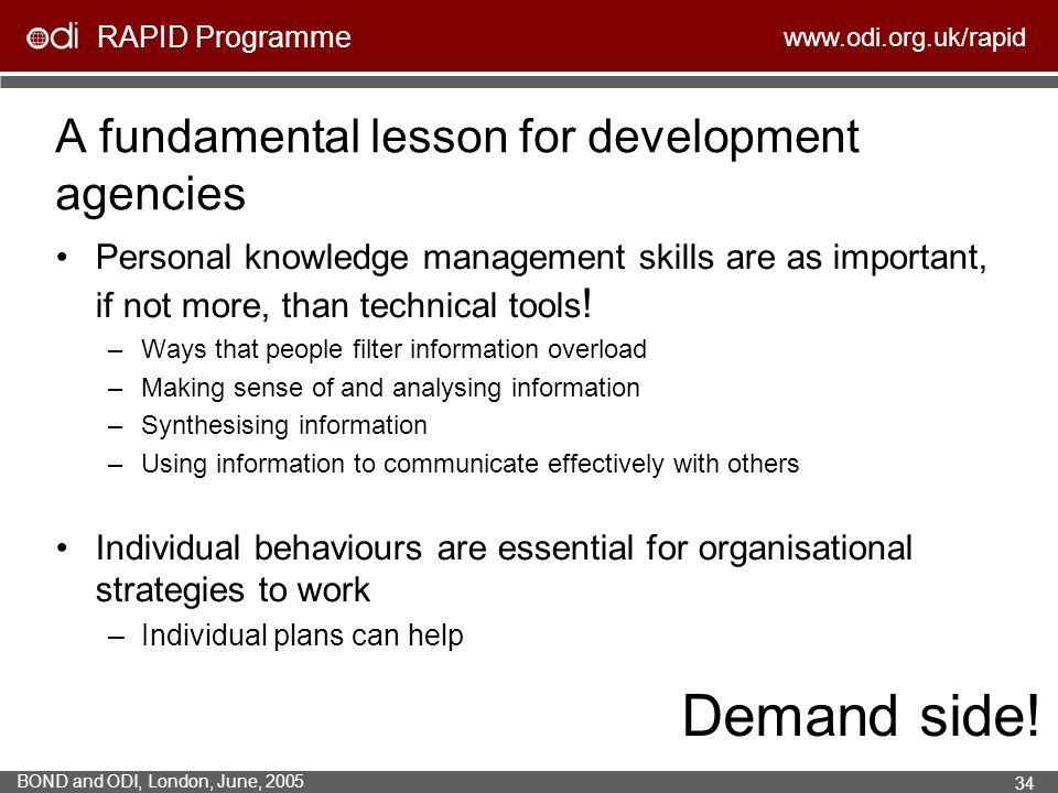 RAPID Programme www.odi.org.uk/rapid BOND and ODI, London, June, 2005 34 A fundamental lesson for development agencies Personal knowledge management s