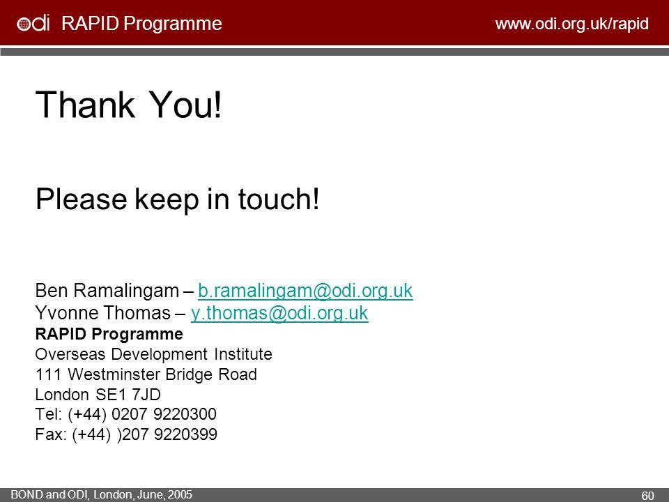 RAPID Programme www.odi.org.uk/rapid BOND and ODI, London, June, 2005 60 Thank You! Please keep in touch! Ben Ramalingam – b.ramalingam@odi.org.ukb.ra