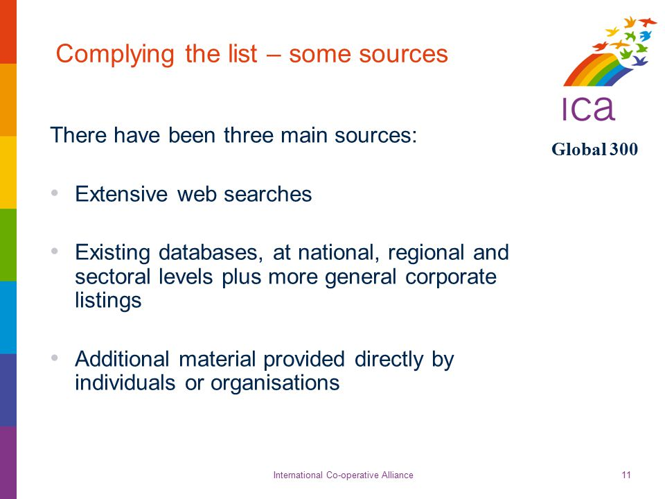 International Co-operative Alliance Global 300 11 Complying the list – some sources There have been three main sources: Extensive web searches Existin