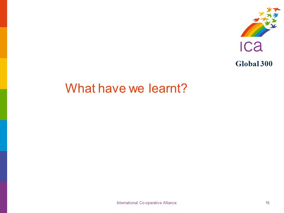 International Co-operative Alliance Global 300 16 What have we learnt?