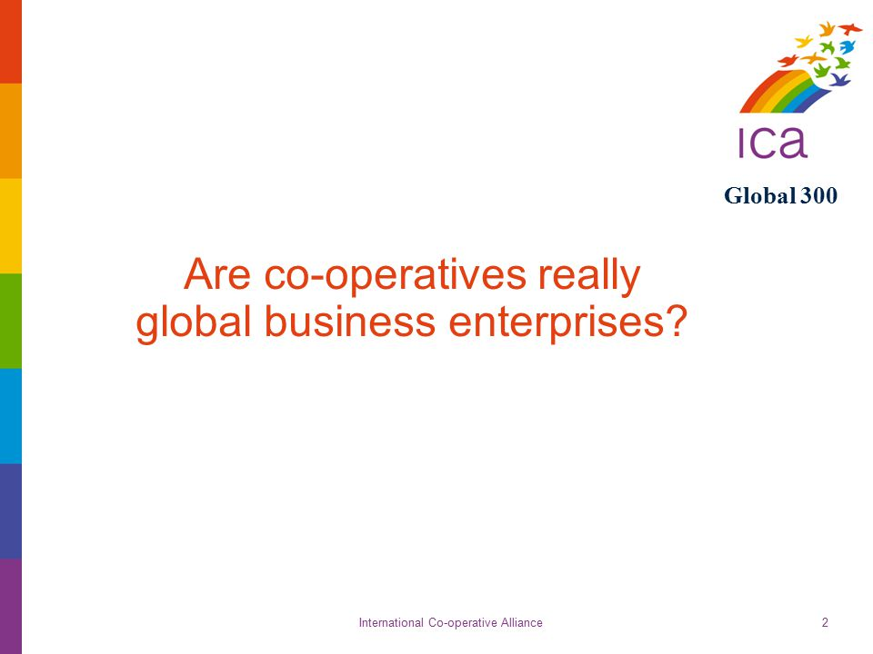 International Co-operative Alliance Global 300 23 What have we learnt so far.