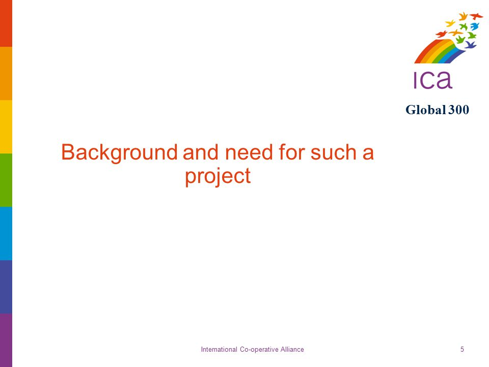International Co-operative Alliance Global 300 5 Background and need for such a project