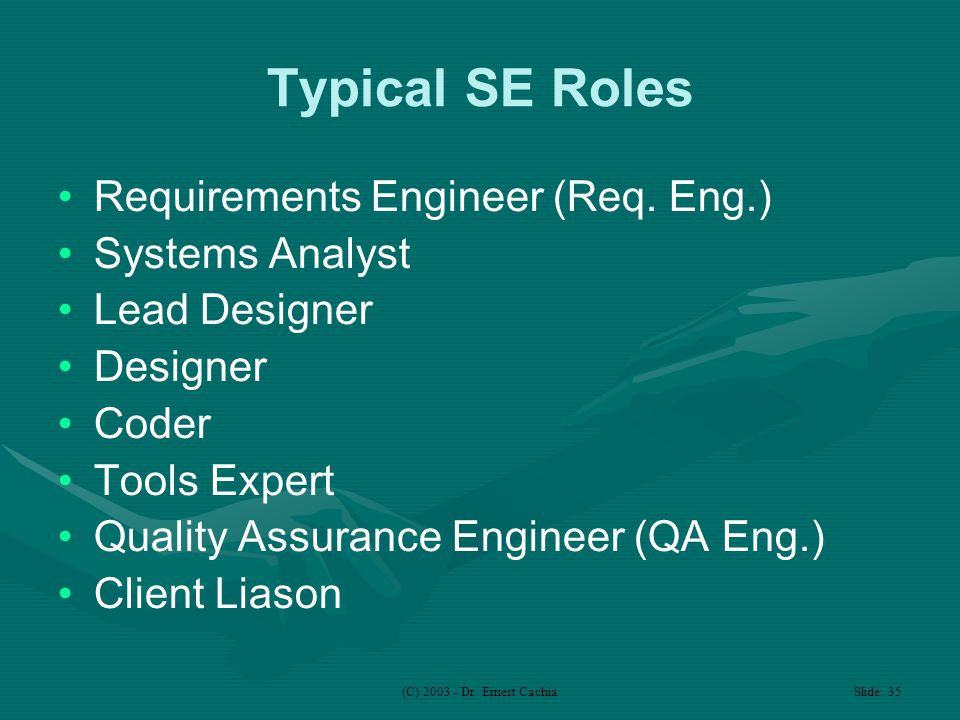 (C) 2003 - Dr. Ernest Cachia Slide: 35 Typical SE Roles Requirements Engineer (Req.
