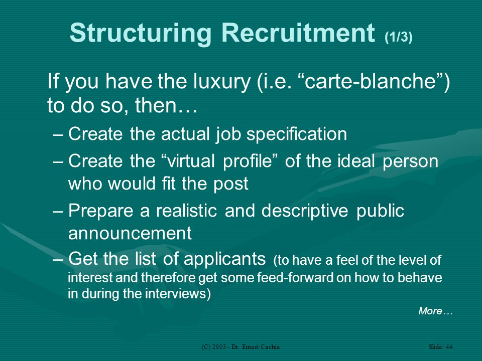 (C) 2003 - Dr. Ernest Cachia Slide: 44 Structuring Recruitment (1/3) If you have the luxury (i.e.