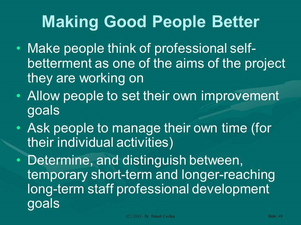 (C) 2003 - Dr. Ernest Cachia Slide: 49 Making Good People Better Make people think of professional self- betterment as one of the aims of the project