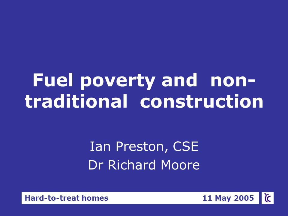 Hard-to-treat homes 11 May 2005 Study of heat pumps for Hard-to-treat homes Nicholas Doyle, Places for people Alan Pither