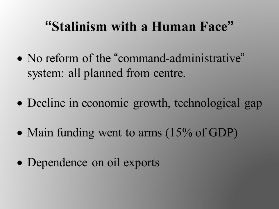 Stalinism with a Human Face  No reform of the command-administrative system: all planned from centre.