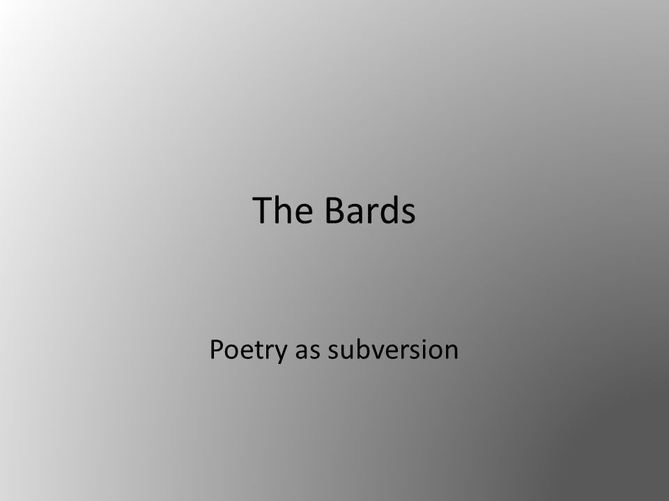 The Bards Poetry as subversion