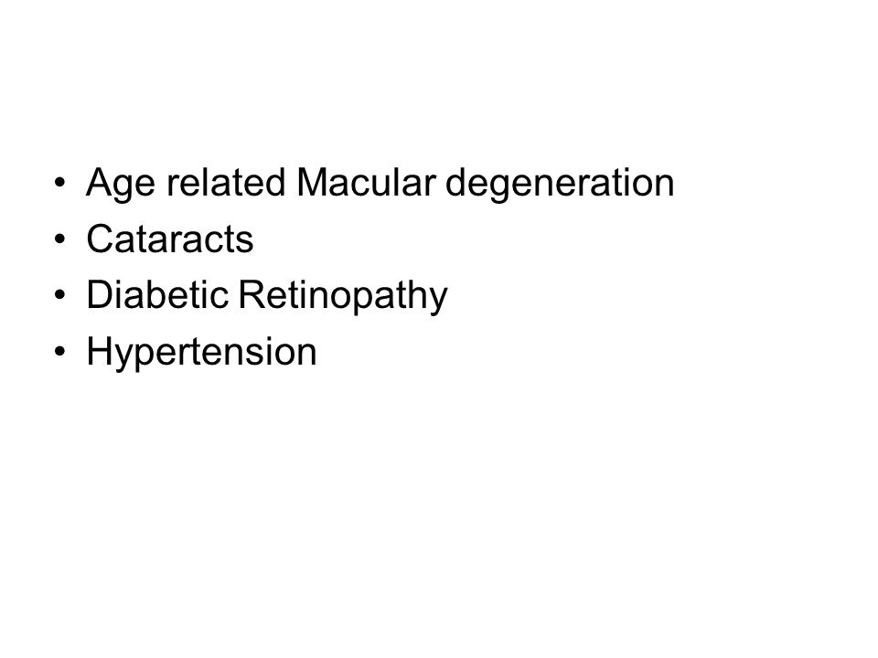Age related Macular degeneration Cataracts Diabetic Retinopathy Hypertension