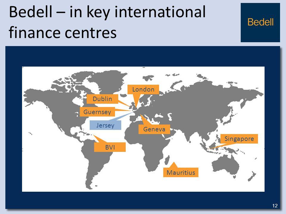 Bedell – in key international finance centres Jersey Guernsey London Dublin Mauritius Geneva Singapore BVI 12