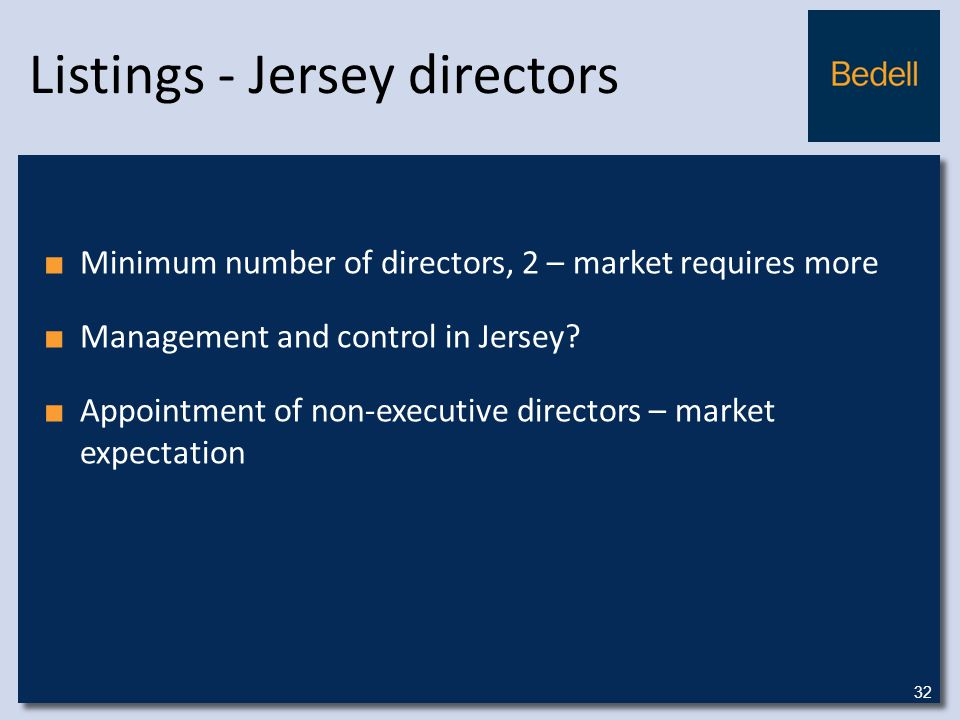 Listings - Jersey directors ■ Minimum number of directors, 2 – market requires more ■ Management and control in Jersey.