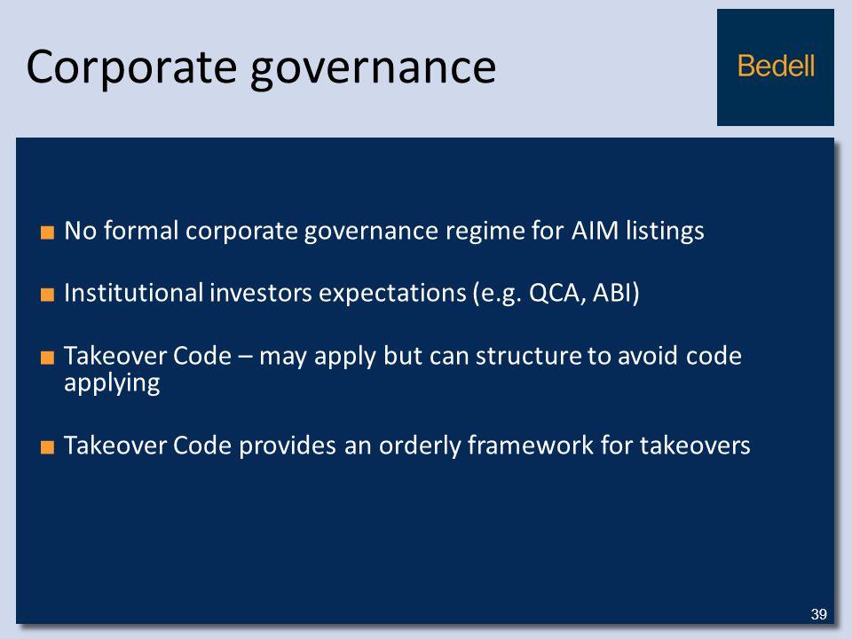 Corporate governance ■ No formal corporate governance regime for AIM listings ■ Institutional investors expectations (e.g.