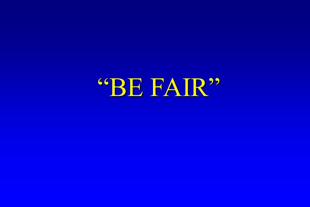 """""""BE FAIR"""" """"BE FAIR"""""""