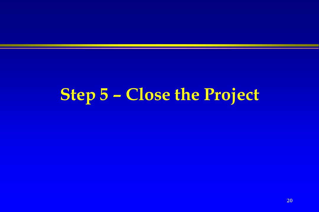 20 Step 5 – Close the Project
