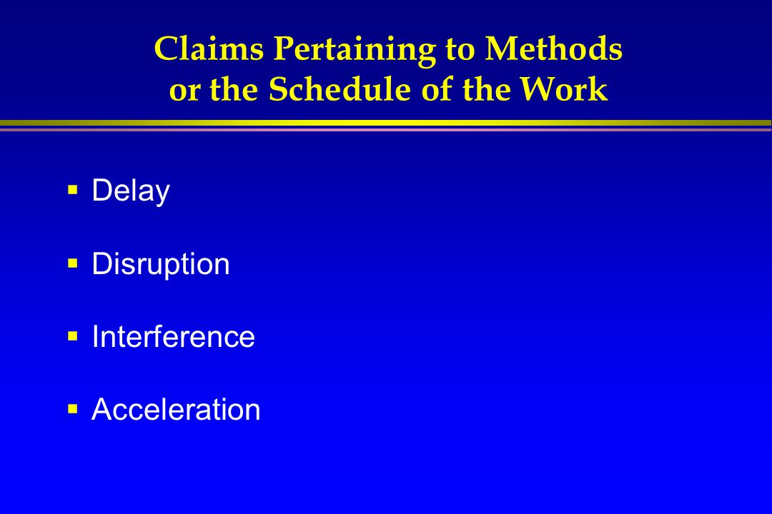Claims Pertaining to Methods or the Schedule of the Work  Delay  Disruption  Interference  Acceleration